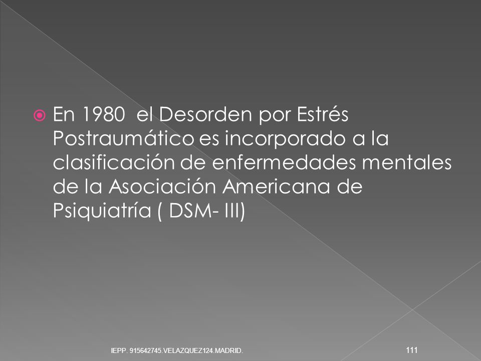 En 1980 el Desorden por Estrés Postraumático es incorporado a la clasificación de enfermedades mentales de la Asociación Americana de Psiquiatría ( DSM- III)