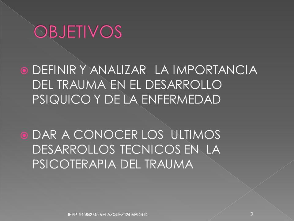 OBJETIVOS DEFINIR Y ANALIZAR LA IMPORTANCIA DEL TRAUMA EN EL DESARROLLO PSIQUICO Y DE LA ENFERMEDAD.
