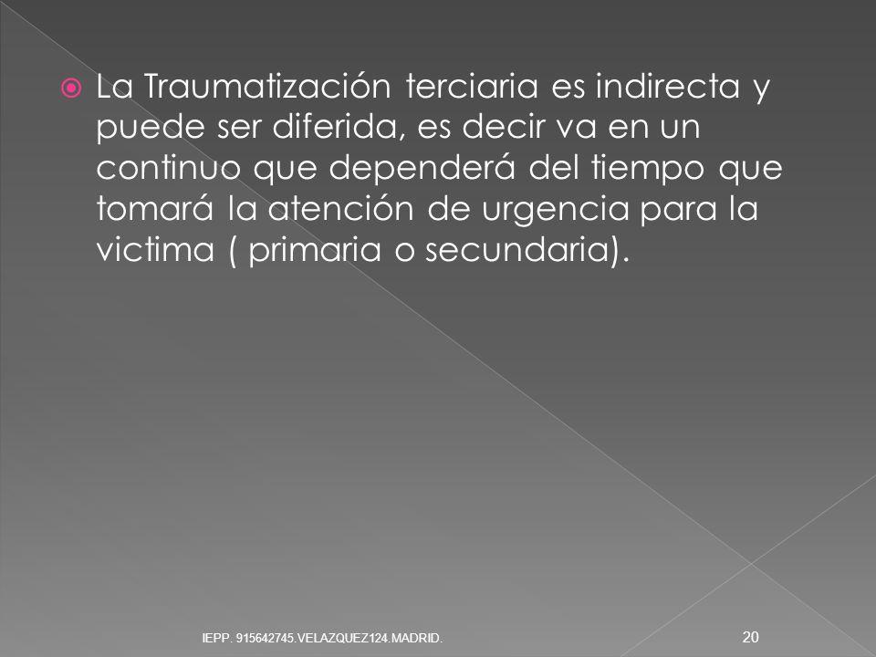 La Traumatización terciaria es indirecta y puede ser diferida, es decir va en un continuo que dependerá del tiempo que tomará la atención de urgencia para la victima ( primaria o secundaria).