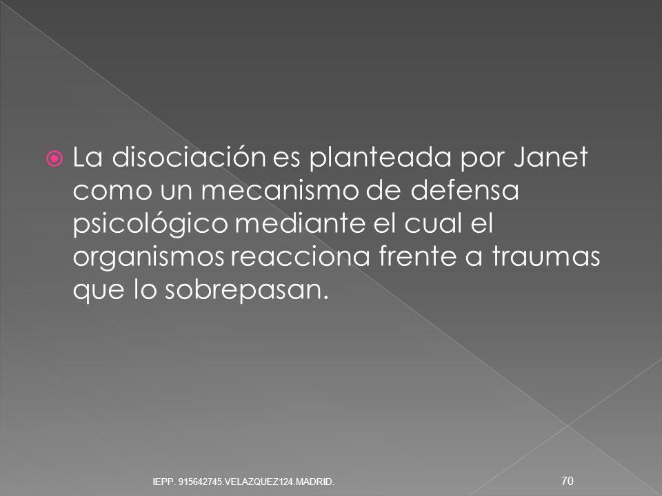 La disociación es planteada por Janet como un mecanismo de defensa psicológico mediante el cual el organismos reacciona frente a traumas que lo sobrepasan.