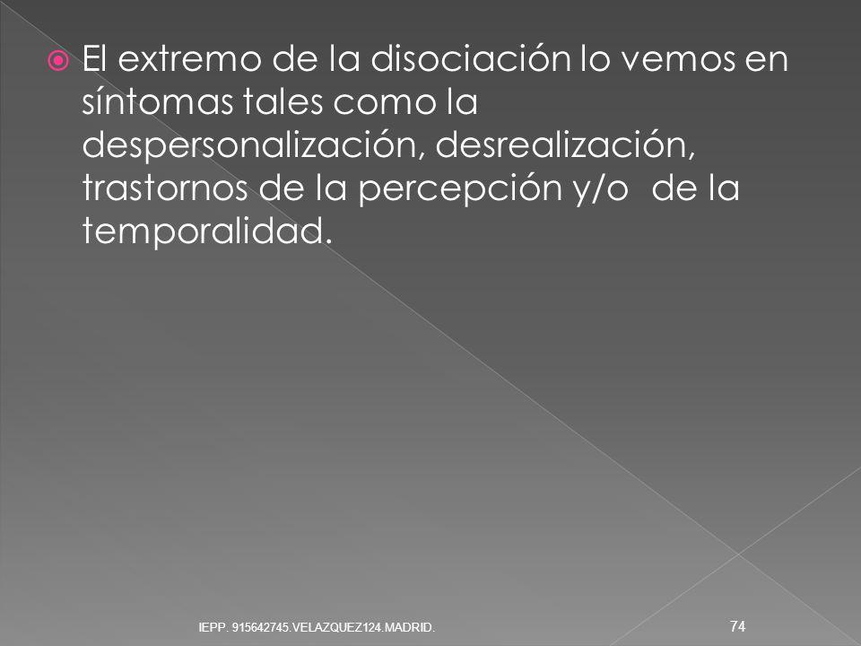 El extremo de la disociación lo vemos en síntomas tales como la despersonalización, desrealización, trastornos de la percepción y/o de la temporalidad.