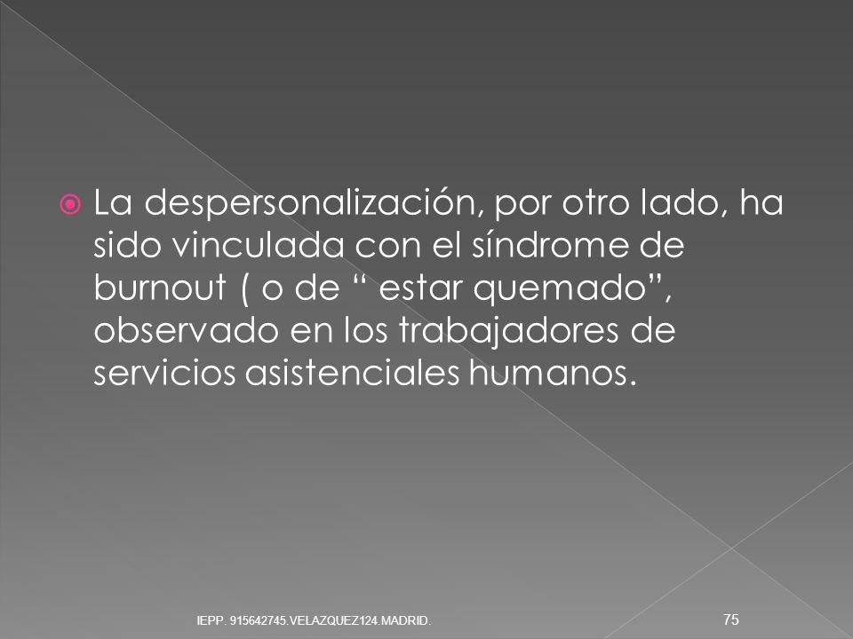 La despersonalización, por otro lado, ha sido vinculada con el síndrome de burnout ( o de estar quemado , observado en los trabajadores de servicios asistenciales humanos.