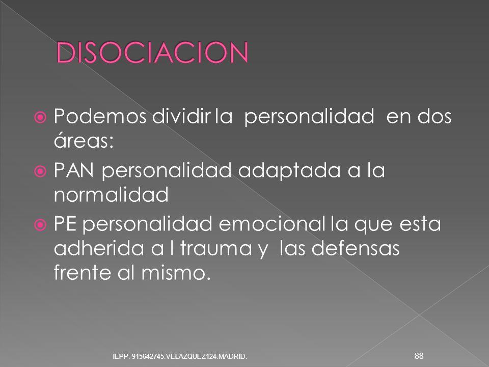 DISOCIACION Podemos dividir la personalidad en dos áreas: