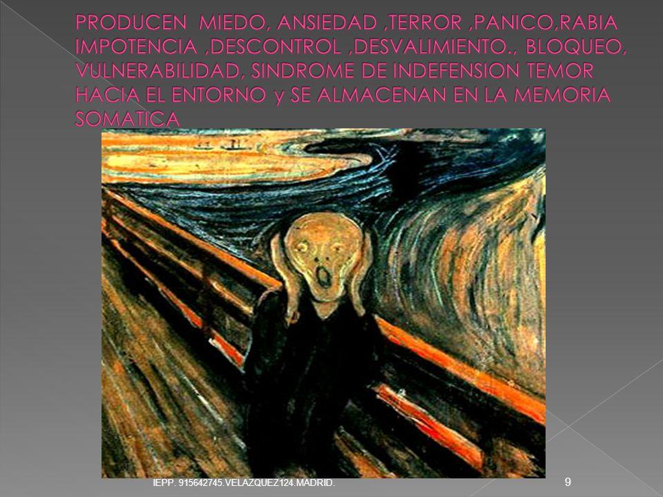 PRODUCEN MIEDO, ANSIEDAD ,TERROR ,PANICO,RABIA IMPOTENCIA ,DESCONTROL ,DESVALIMIENTO., BLOQUEO, VULNERABILIDAD, SINDROME DE INDEFENSION TEMOR HACIA EL ENTORNO y SE ALMACENAN EN LA MEMORIA SOMATICA