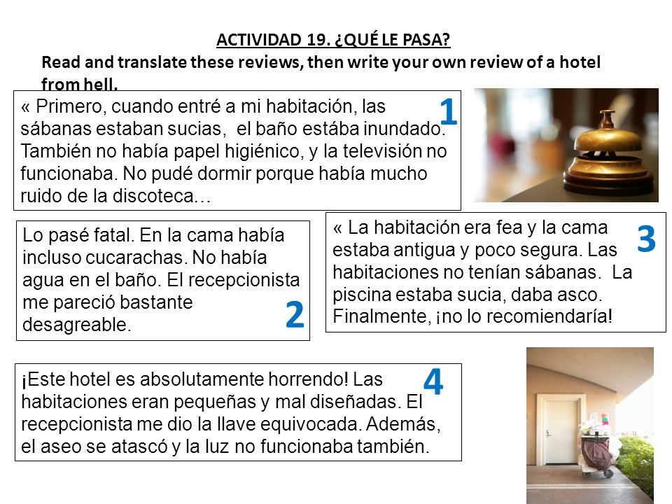 ACTIVIDAD 19. ¿QUÉ LE PASA Read and translate these reviews, then write your own review of a hotel from hell.