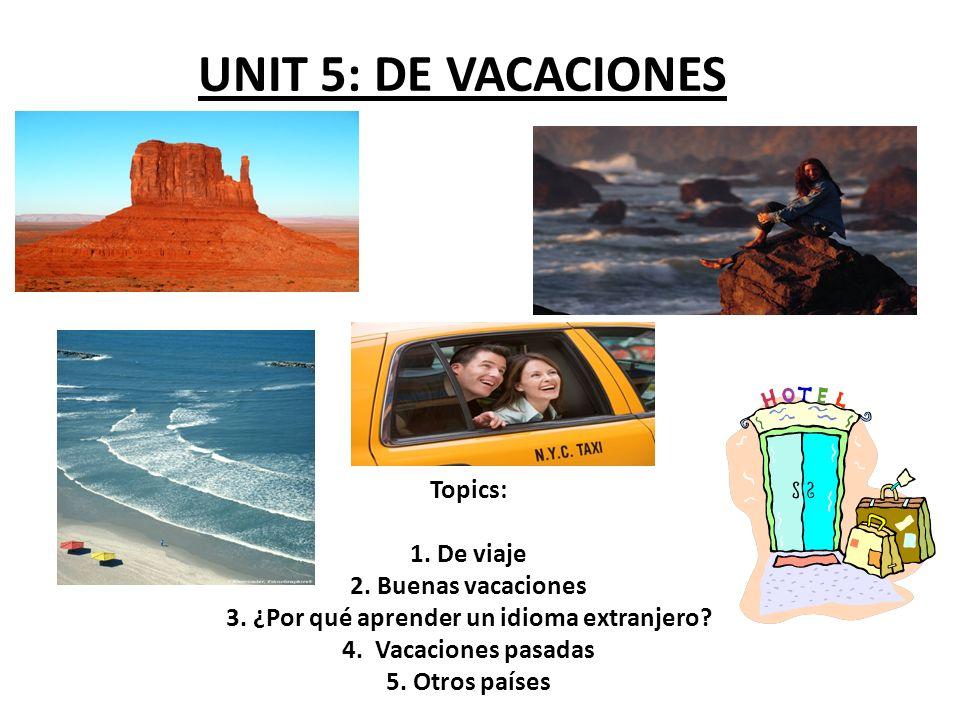 UNIT 5: DE VACACIONES Topics: 1. De viaje 2. Buenas vacaciones 3.