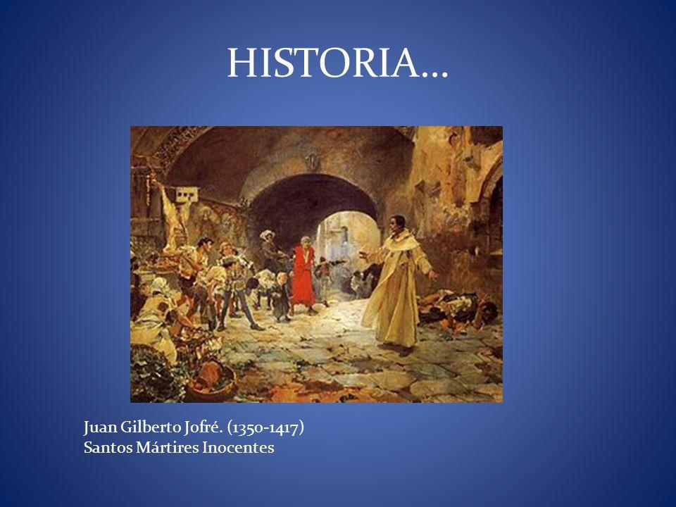HISTORIA… Juan Gilberto Jofré. (1350-1417) Santos Mártires Inocentes