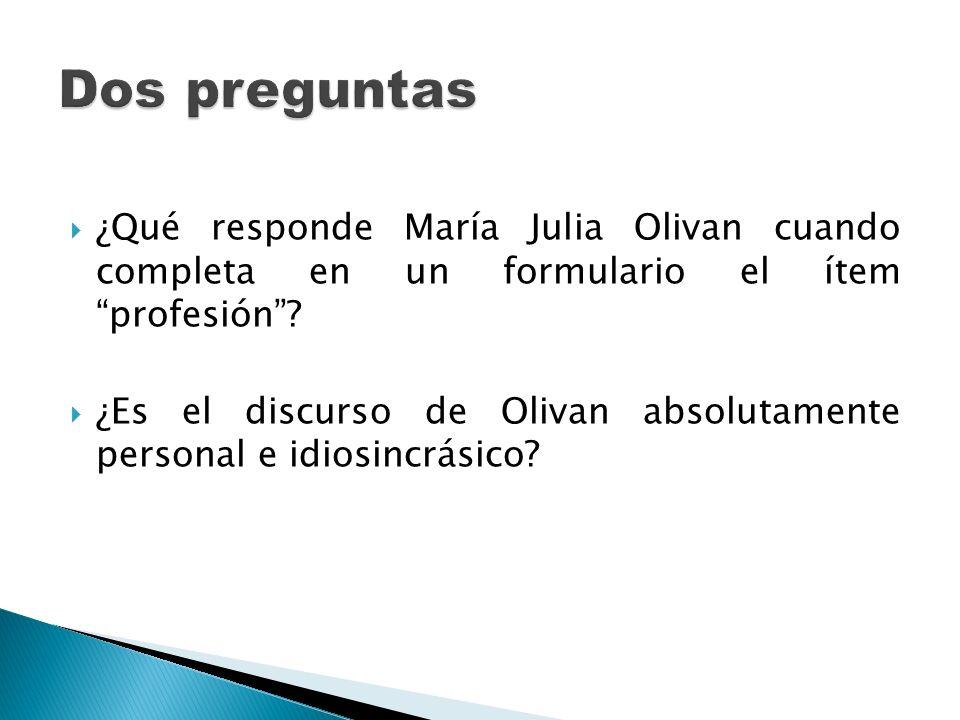 Dos preguntas ¿Qué responde María Julia Olivan cuando completa en un formulario el ítem profesión