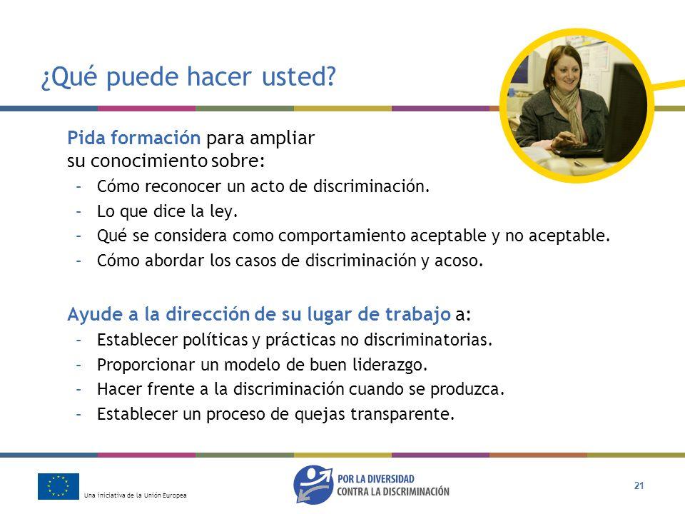 ¿Qué puede hacer usted Pida formación para ampliar su conocimiento sobre: Cómo reconocer un acto de discriminación.