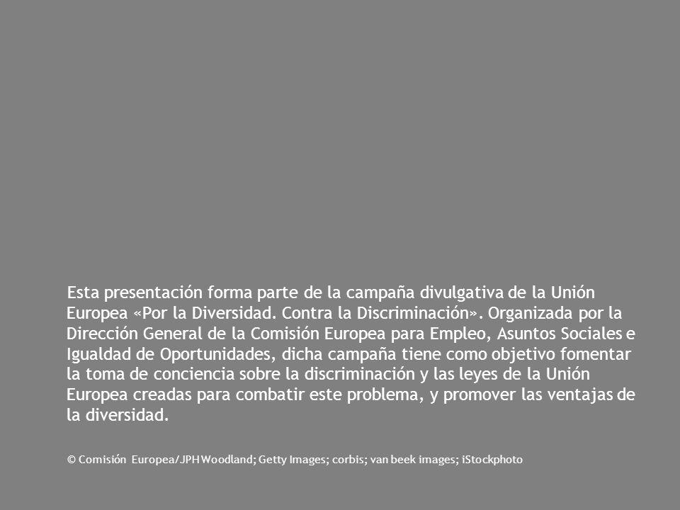 Esta presentación forma parte de la campaña divulgativa de la Unión Europea «Por la Diversidad. Contra la Discriminación». Organizada por la Dirección General de la Comisión Europea para Empleo, Asuntos Sociales e Igualdad de Oportunidades, dicha campaña tiene como objetivo fomentar la toma de conciencia sobre la discriminación y las leyes de la Unión Europea creadas para combatir este problema, y promover las ventajas de la diversidad.