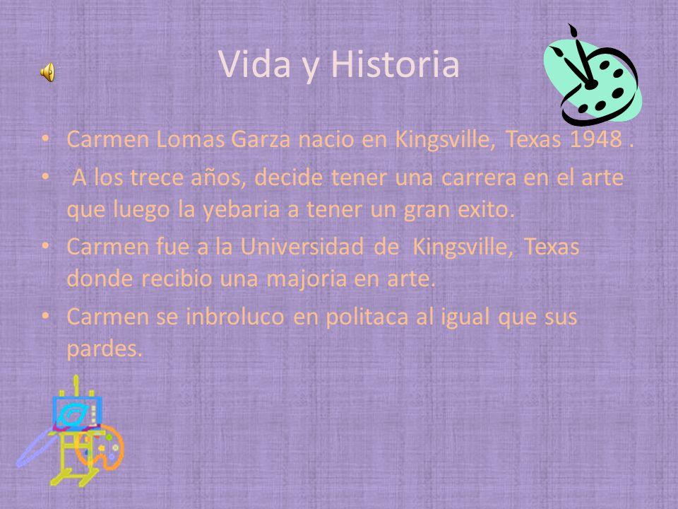 Vida y Historia Carmen Lomas Garza nacio en Kingsville, Texas 1948 .