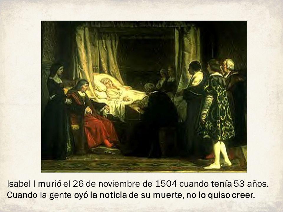 Isabel I murió el 26 de noviembre de 1504 cuando tenía 53 años