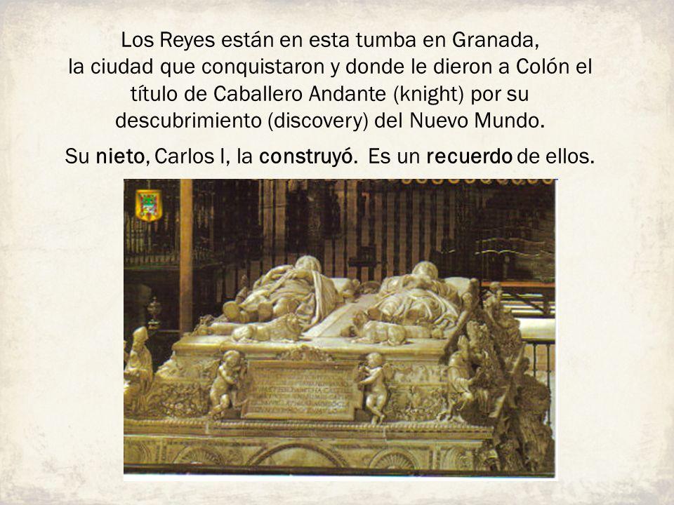 Los Reyes están en esta tumba en Granada,