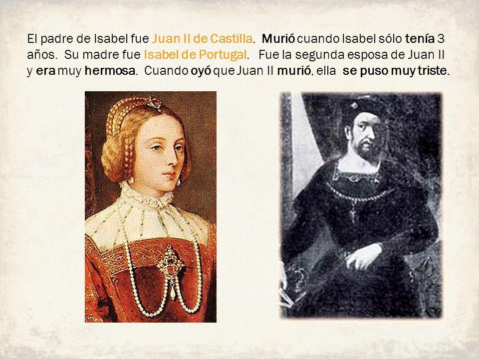El padre de Isabel fue Juan II de Castilla