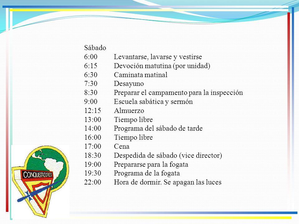 Sábado 6:00 Levantarse, lavarse y vestirse. 6:15 Devoción matutina (por unidad) 6:30 Caminata matinal.