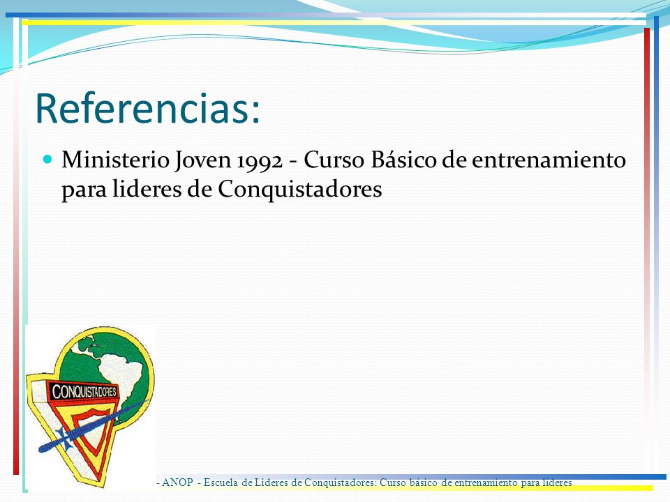 Referencias: Ministerio Joven 1992 - Curso Básico de entrenamiento para lideres de Conquistadores.
