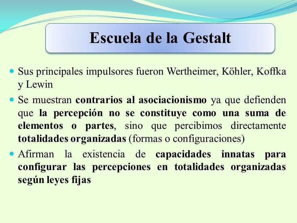 Escuela de la Gestalt Sus principales impulsores fueron Wertheimer, Köhler, Koffka y Lewin.