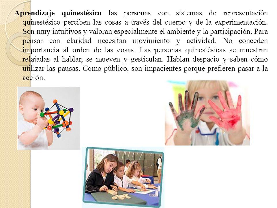 Aprendizaje quinestésico las personas con sistemas de representación quinestésico perciben las cosas a través del cuerpo y de la experimentación.