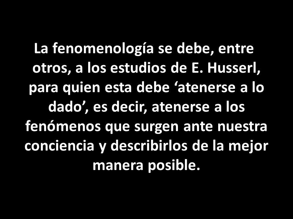 La fenomenología se debe, entre otros, a los estudios de E