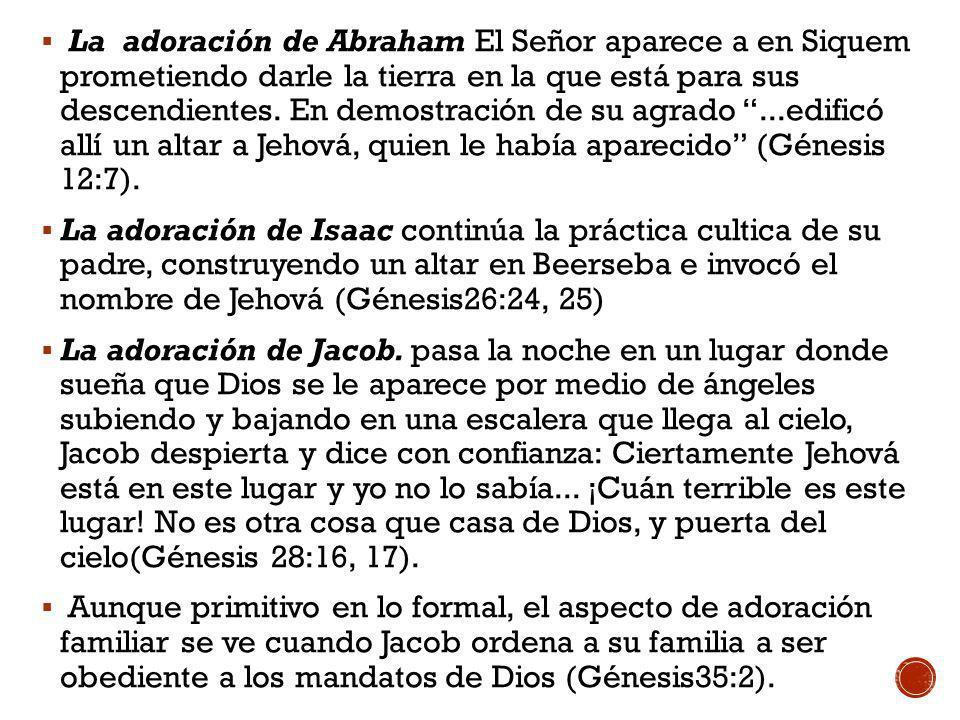 La adoración de Abraham El Señor aparece a en Siquem prometiendo darle la tierra en la que está para sus descendientes. En demostración de su agrado ...edificó allí un altar a Jehová, quien le había aparecido (Génesis 12:7).