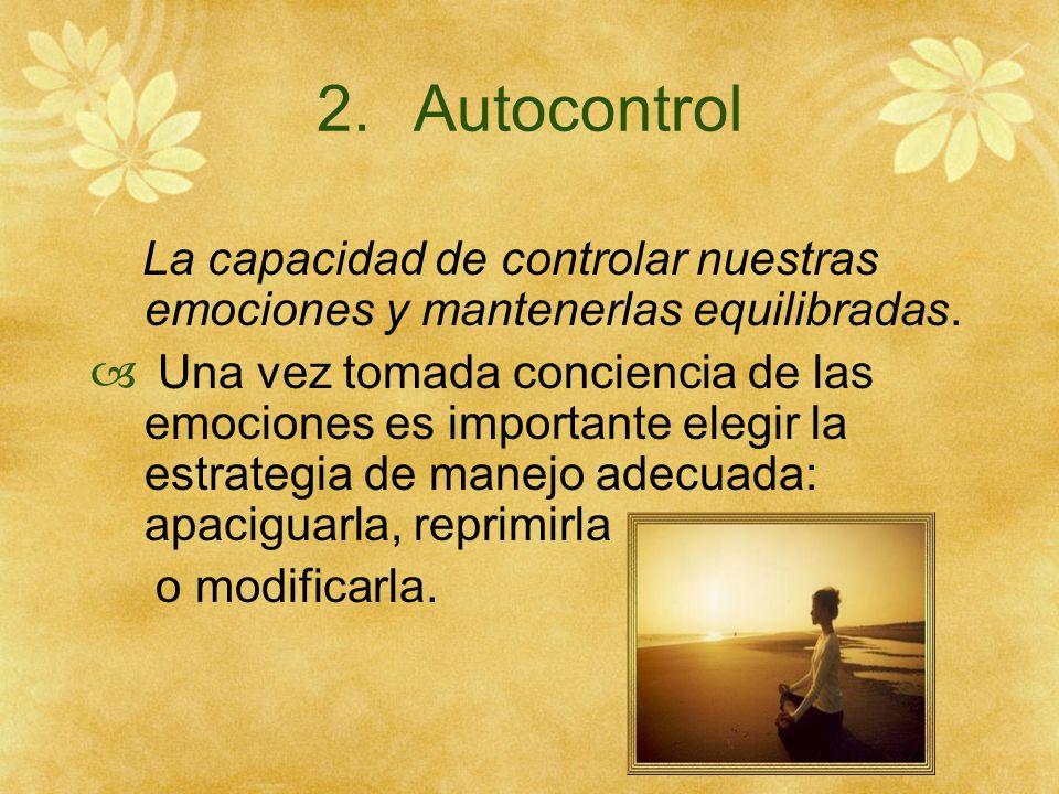 Autocontrol La capacidad de controlar nuestras emociones y mantenerlas equilibradas.