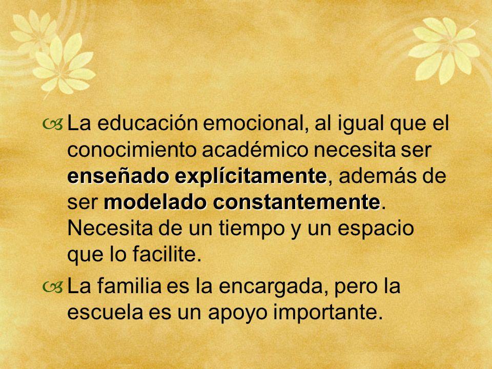 La educación emocional, al igual que el conocimiento académico necesita ser enseñado explícitamente, además de ser modelado constantemente. Necesita de un tiempo y un espacio que lo facilite.