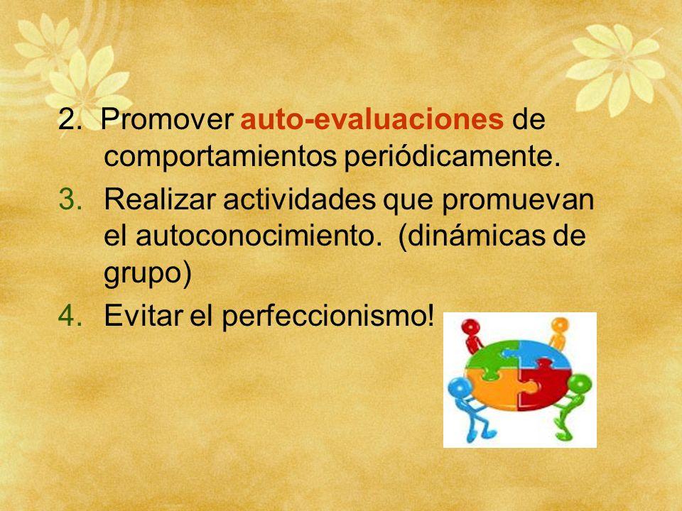 2. Promover auto-evaluaciones de comportamientos periódicamente.