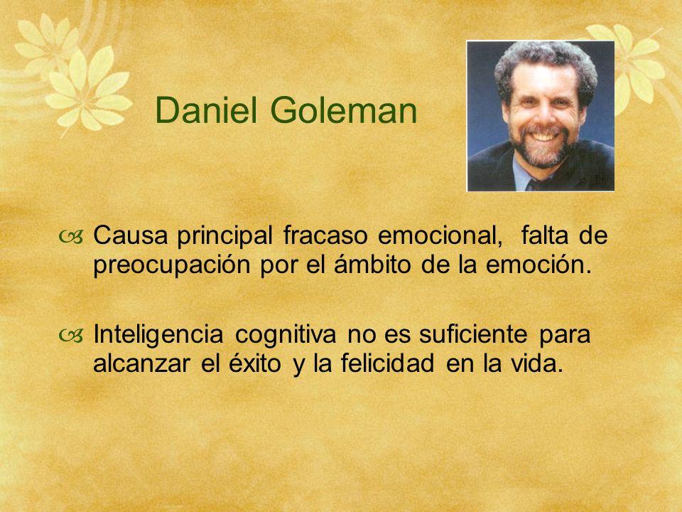 Daniel Goleman Causa principal fracaso emocional, falta de preocupación por el ámbito de la emoción.