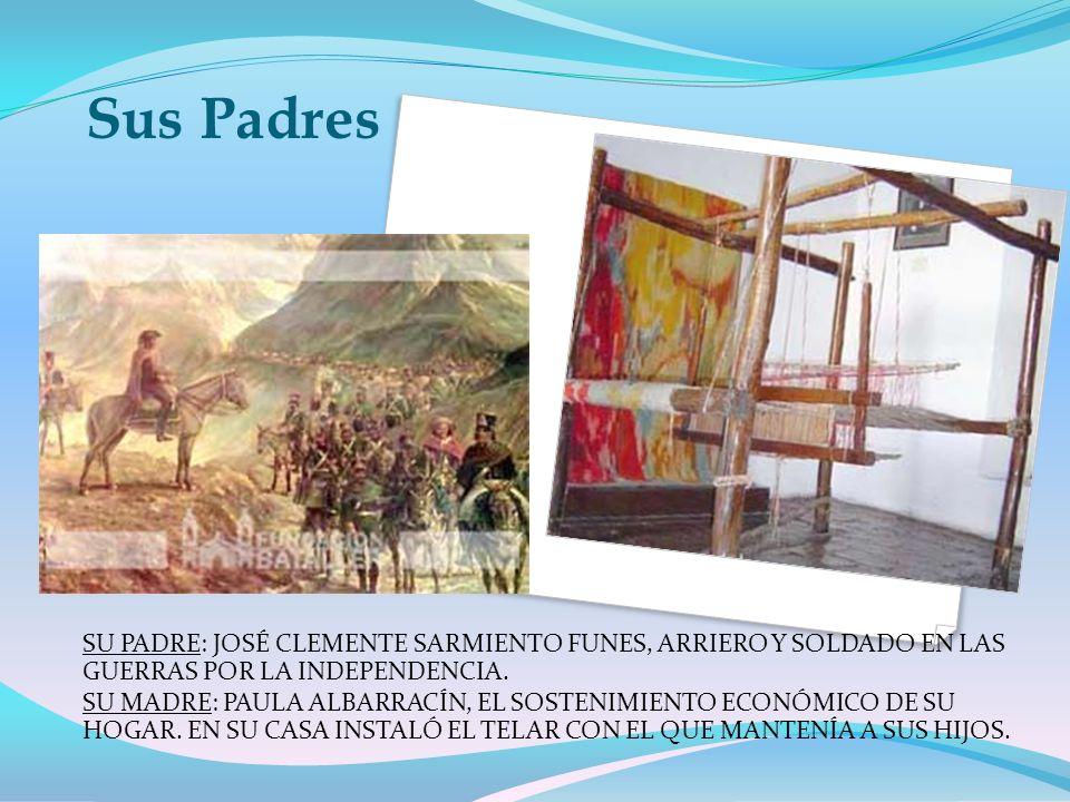 Sus Padres SU PADRE: JOSÉ CLEMENTE SARMIENTO FUNES, ARRIERO Y SOLDADO EN LAS GUERRAS POR LA INDEPENDENCIA.