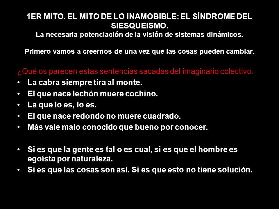 1ER MITO. EL MITO DE LO INAMOBIBLE: EL SÍNDROME DEL SIESQUEISMO