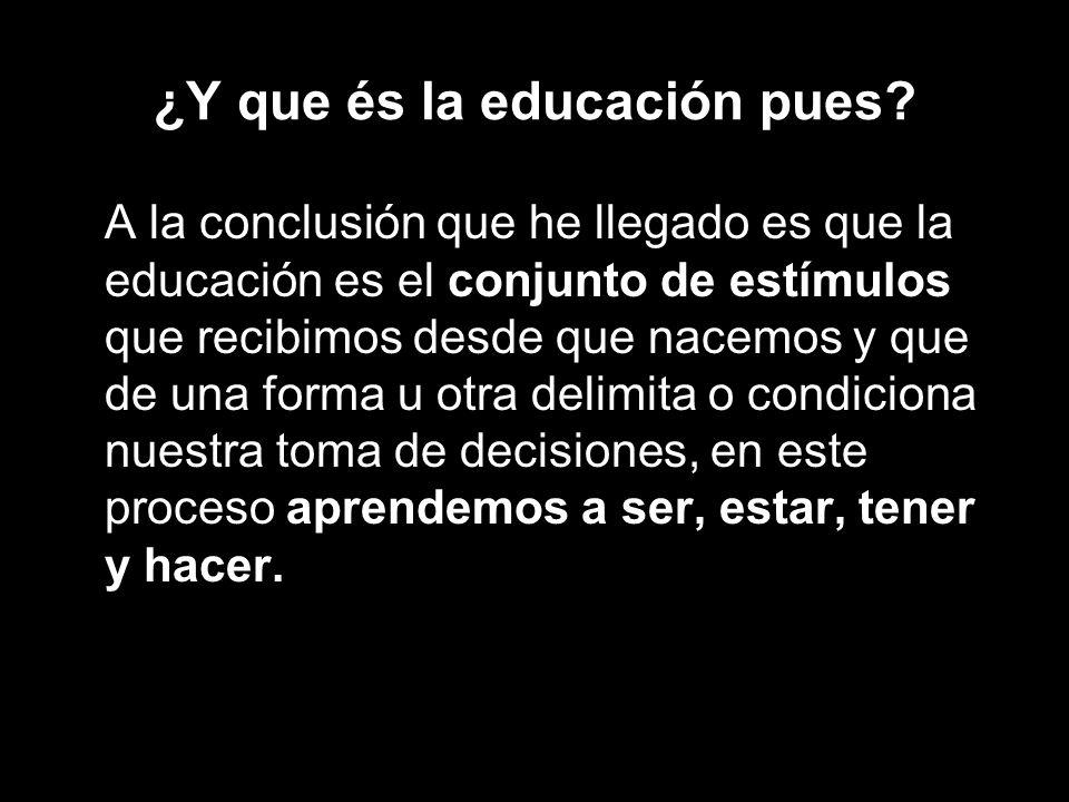 ¿Y que és la educación pues