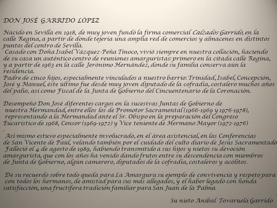 DON JOSÉ GARRIDO LÓPEZ. Nacido en Sevilla en 1918, de muy joven fundó la firma comercial Calzados Garrido, en la.