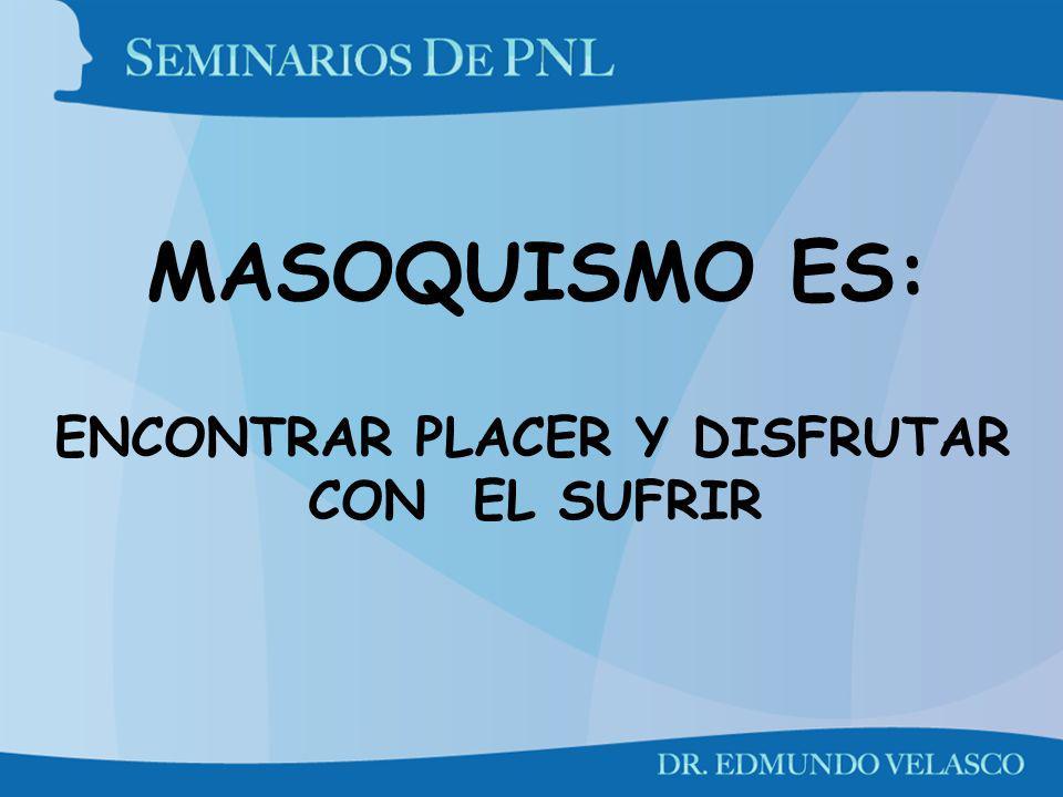ENCONTRAR PLACER Y DISFRUTAR CON EL SUFRIR