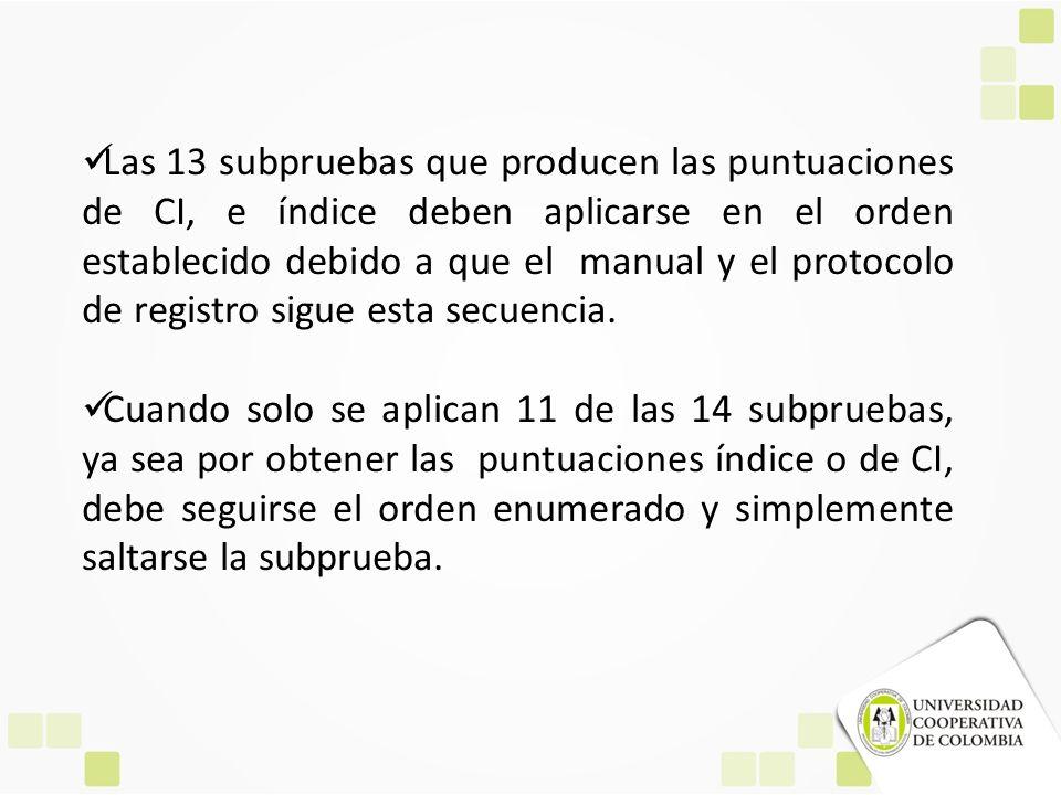 Las 13 subpruebas que producen las puntuaciones de CI, e índice deben aplicarse en el orden establecido debido a que el manual y el protocolo de registro sigue esta secuencia.