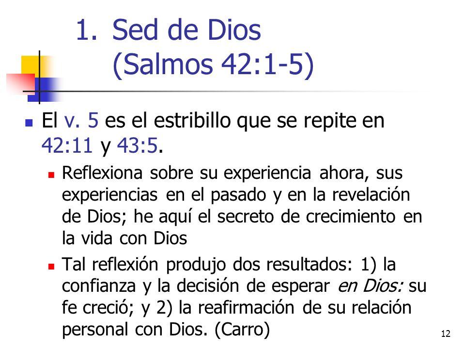 Sed de Dios (Salmos 42:1-5) El v. 5 es el estribillo que se repite en 42:11 y 43:5.