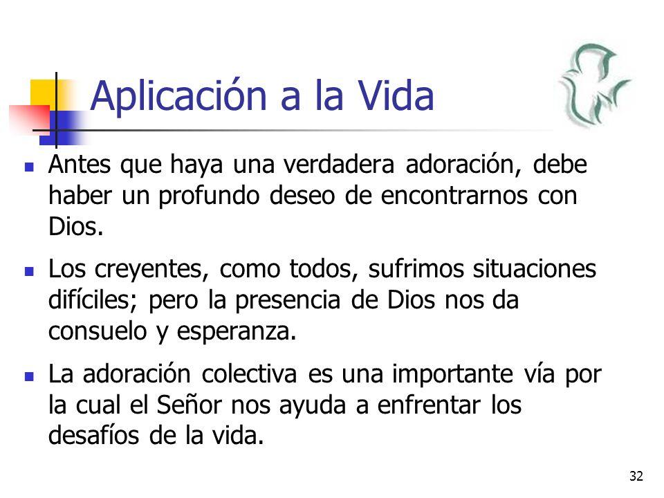 Aplicación a la Vida Antes que haya una verdadera adoración, debe haber un profundo deseo de encontrarnos con Dios.