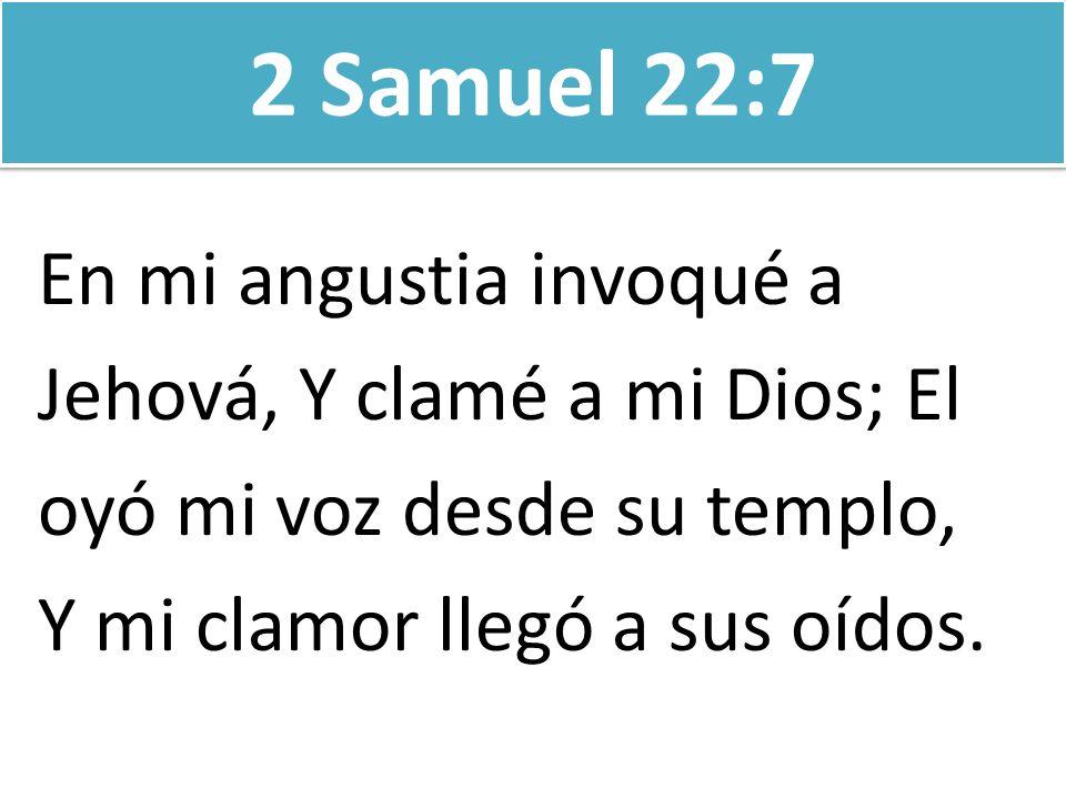 2 Samuel 22:7 En mi angustia invoqué a Jehová, Y clamé a mi Dios; El