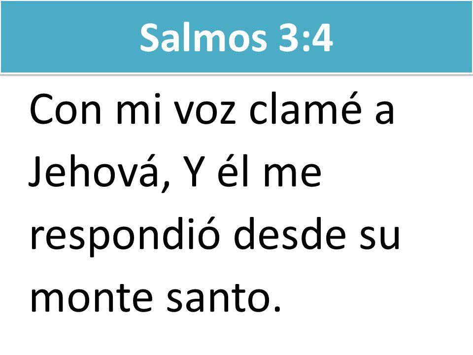 Con mi voz clamé a Jehová, Y él me respondió desde su monte santo.