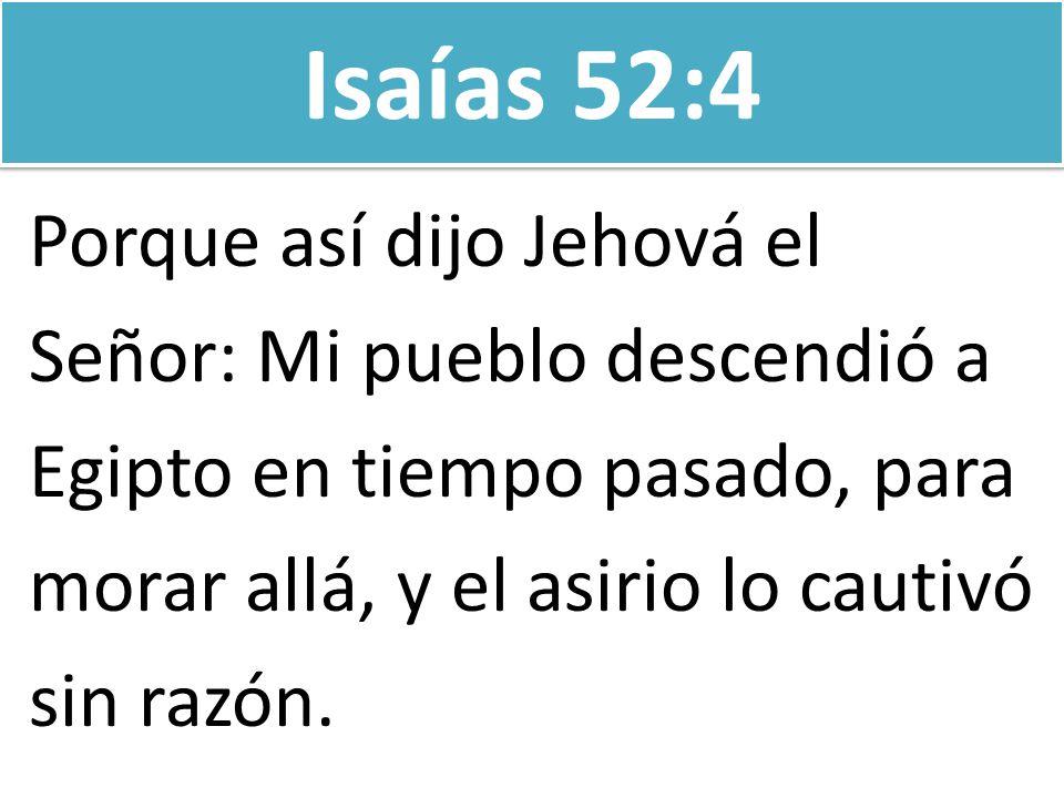 Isaías 52:4 Porque así dijo Jehová el Señor: Mi pueblo descendió a