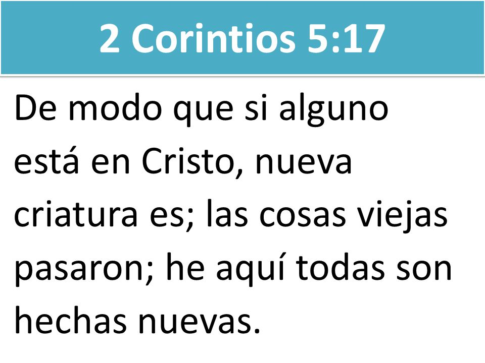 2 Corintios 5:17 De modo que si alguno está en Cristo, nueva