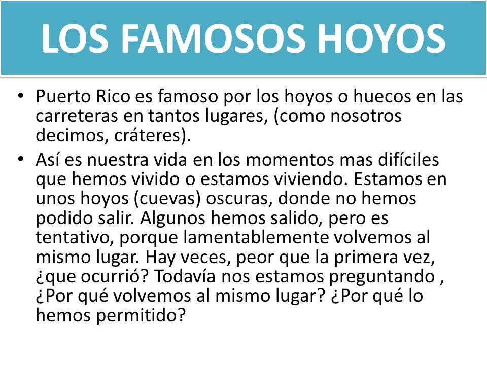 LOS FAMOSOS HOYOSPuerto Rico es famoso por los hoyos o huecos en las carreteras en tantos lugares, (como nosotros decimos, cráteres).