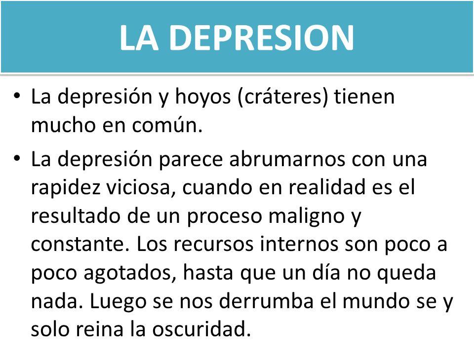 LA DEPRESION La depresión y hoyos (cráteres) tienen mucho en común.