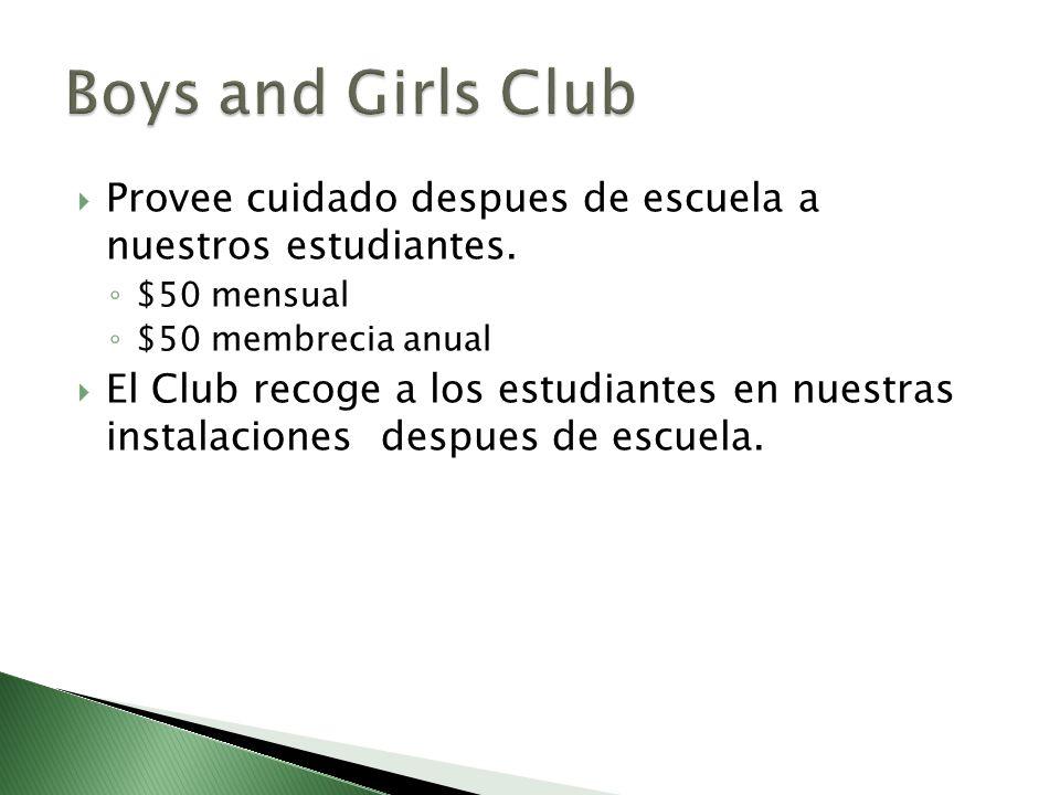 Boys and Girls Club Provee cuidado despues de escuela a nuestros estudiantes. $50 mensual. $50 membrecia anual.