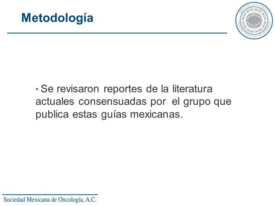 Metodología Se revisaron reportes de la literatura actuales consensuadas por el grupo que publica estas guías mexicanas.