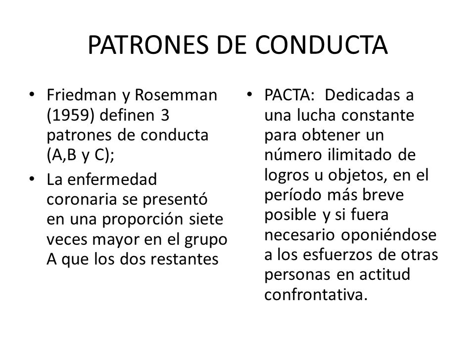 PATRONES DE CONDUCTA Friedman y Rosemman (1959) definen 3 patrones de conducta (A,B y C);