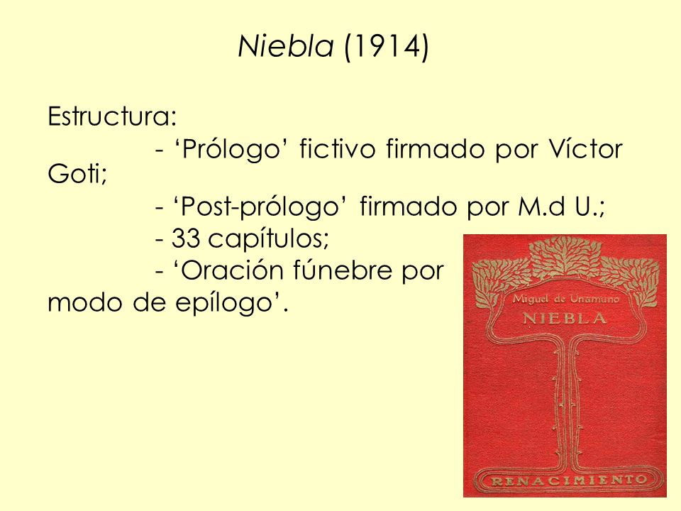 Niebla (1914) Estructura: - 'Prólogo' fictivo firmado por Víctor Goti;