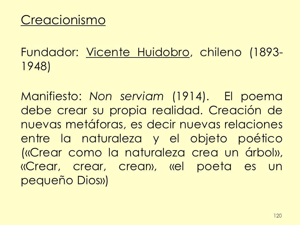 Creacionismo Fundador: Vicente Huidobro, chileno (1893- 1948)