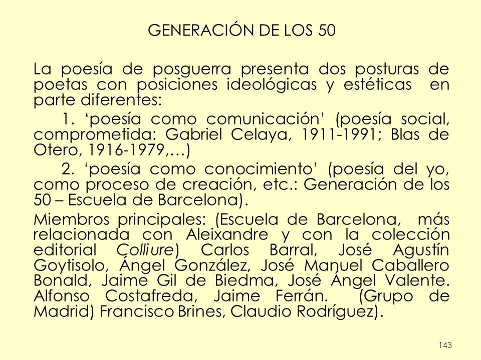 GENERACIÓN DE LOS 50 La poesía de posguerra presenta dos posturas de poetas con posiciones ideológicas y estéticas en parte diferentes: