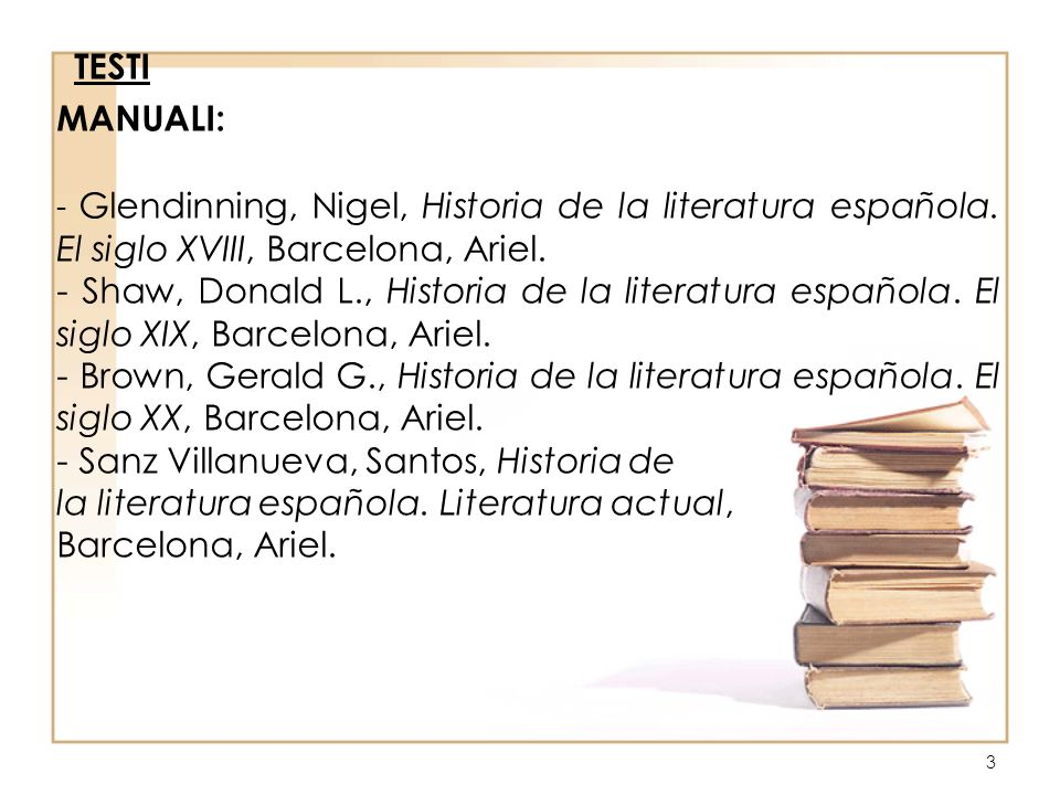 TESTI MANUALI: - Glendinning, Nigel, Historia de la literatura española. El siglo XVIII, Barcelona, Ariel.