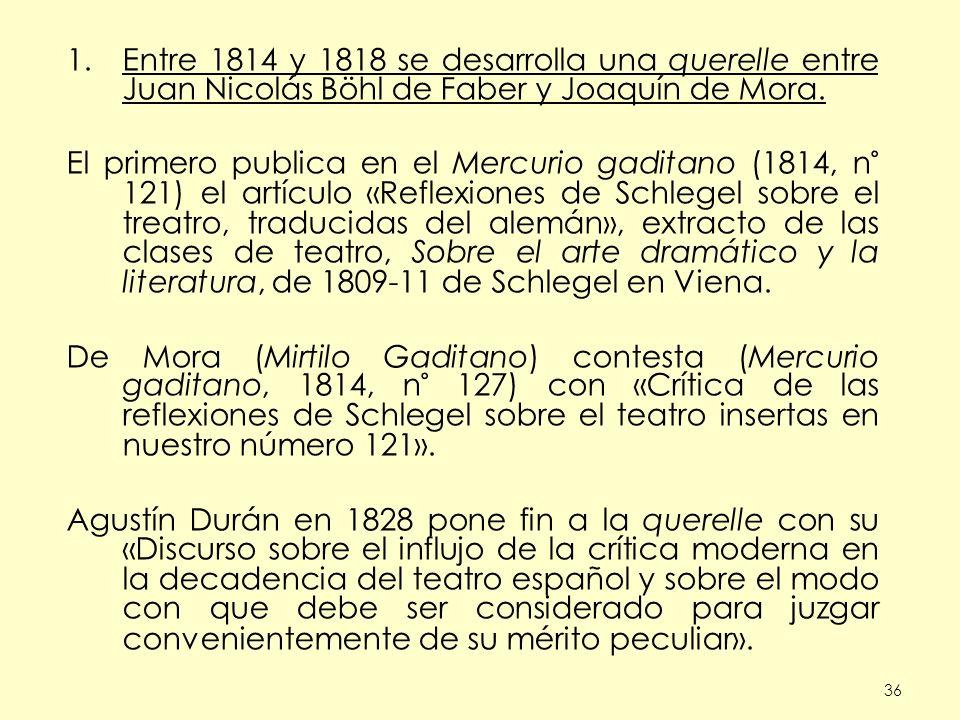 Entre 1814 y 1818 se desarrolla una querelle entre Juan Nicolás Böhl de Faber y Joaquín de Mora.